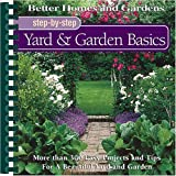 Better Homes and Gardens Step-By-Step Yard & Garden Basics: More Than 300 Easy Projects and Tips for a Beautiful Yard and Garden (Better Homes & Gardens)