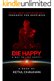 DIE HAPPY: A Way to Live Happy!
