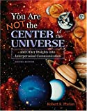You Are Not the Center of the Universe and Other Insights into Interpersonal Communication 9780757529214
