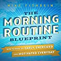 The Morning Routine Blueprint: How to Wake Up Early, Energized and Motivated Everyday Audiobook by Mike Fishbein Narrated by Sonny Dufault
