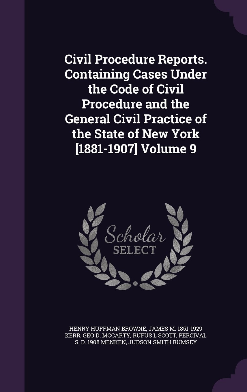 Download Civil Procedure Reports. Containing Cases Under the Code of Civil Procedure and the General Civil Practice of the State of New York [1881-1907] Volume 9 pdf epub