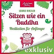 Sitzen wie ein Buddha: Meditationen für Anfänger (Achtsam leben) | Lodro Rinzler