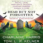 Dead but Not Forgotten: Stories from the World of Sookie Stackhouse | Charlaine Harris (editor),Toni L. P. Kelner (editor),Rachel Caine,MaryJanice Davidson,Leigh Evans,Jonathan Maberry,Seanan McGuire