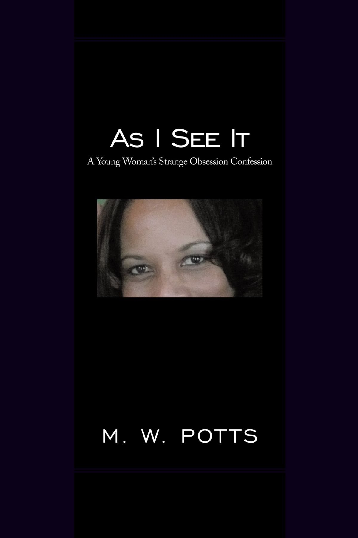 Download As I See It: A Young Woman's Strange Obsession Confession PDF