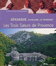 Sénanque, Silvacane, Le Thoronet : Trois soeurs cisterciennes en Provence