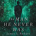 The Man He Never Was: A Modern Reimagining of Jekyll and Hyde Audiobook by James L. Rubart Narrated by James L. Rubart