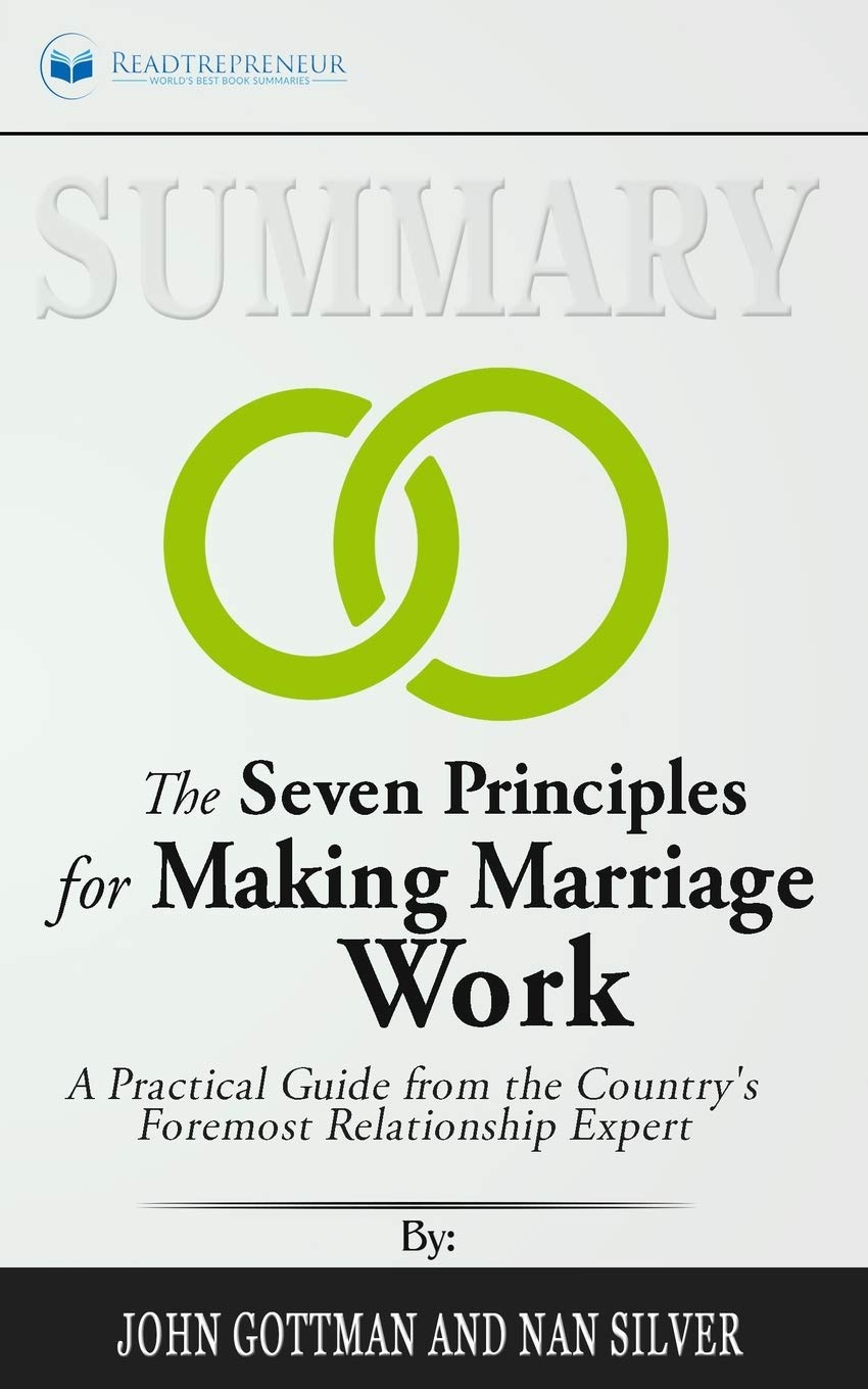 Summary Of The Seven Principles For Making Marriage Work  A Practical Guide From The Country's Foremost Relationship Expert By John Gottman
