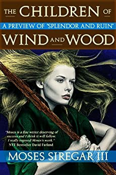 The Children of Wind and Wood (A Preview of the Splendor and Ruin Trilogy) by [Siregar III, Moses]