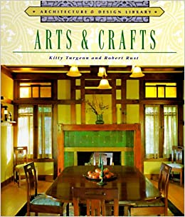 Arts Crafts Architecture And Design Library Kitty Turgeon Robert Rust 0789112053554 Amazon Books