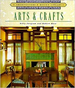 Arts Crafts Architecture And Design Library Kitty Turgeon Robert Rust 0789112053554 Amazon Books