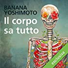 Il corpo sa tutto | Livre audio Auteur(s) : Banana Yoshimoto Narrateur(s) : Marianna Jensen