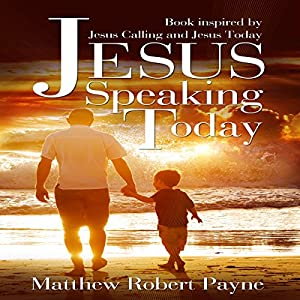 Jesus Speaking Today: Book Inspired by Jesus Calling and Jesus Today Audiobook