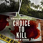 Choice to Kill: A Murder on Maui Mystery | Robert W. Stephens