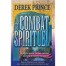 Le combat spirituel: Le quartier général: les lieux célestes le champ de bataille: nos esprits! (French Edition)