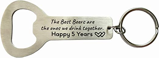 Amazon Com 5 Years Wedding Anniversary Gifts For Men The Best Beers Are The One We Drink Together Bottle Opener Keychain 5th Anniversary Gifts For Him Husband Wife Kitchen Dining