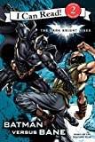 The Dark Knight Rises: Batman Versus Bane (I Can Read. Level 2)