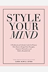 Style Your Mind: A Workbook and Lifestyle Guide For Women Who Want to Design Their Thoughts, Empower Themselves, and Build a Beautiful Life Kindle Edition