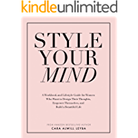 Style Your Mind: A Workbook and Lifestyle Guide For Women Who Want to Design Their Thoughts, Empower Themselves, and Build a Beautiful Life (English Edition)