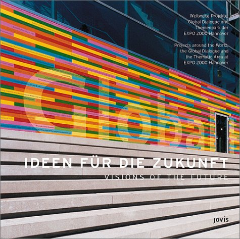 Visions of the Future: Worldwide Projects, Global Dialogue and Thematic Area of EXPO 2000 ePub fb2 ebook
