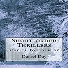 Short-Order Thrillers: Stories to Chew On   Livre audio Auteur(s) : Darrel R. Day Jr. Narrateur(s) : Chiquito Joaquim Crasto