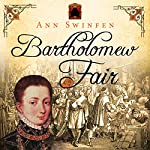 Bartholomew Fair: The Chronicles of Christoval Alvarez, Book 4   Ann Swinfen