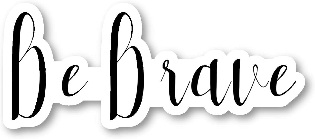 Be Brave Sticker Inspirational Quotes Stickers - 2 Pack - Laptop Stickers - 2.5 Inches Vinyl Decal - Laptop, Phone, Tablet Vinyl Decal Sticker (2 Pack) S214621