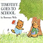 Timothy Goes to School | Rosemary Wells