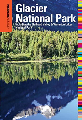 Insiders' Guide® to Glacier National Park: Including The Flathead Valley & Waterton Lakes National Park (Insiders' Guide Series)
