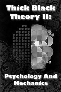 Thick Black Theory II: Psychology And Mechanics