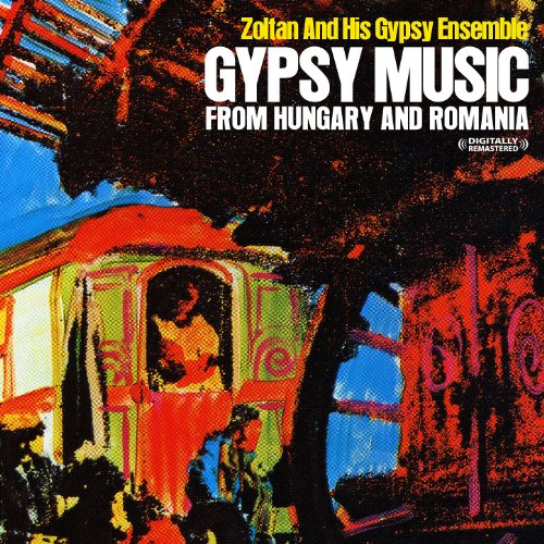 Gypsy Music From Hungary And Romania (Digitally Remastered)