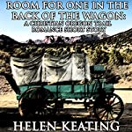 Room for One in the Back of the Wagon: A Christian Oregon Trail Romance Short Story | Helen Keating