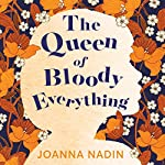 The Queen of Bloody Everything | Joanna Nadin