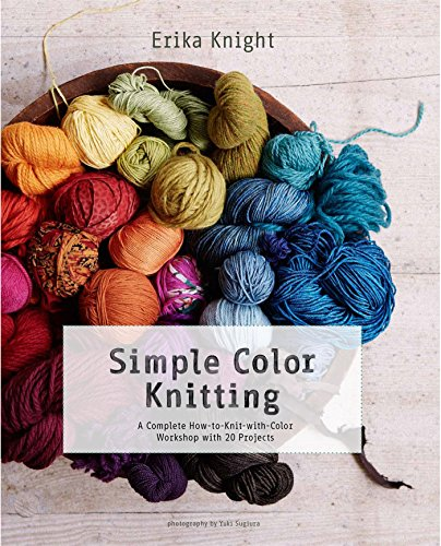 Simple Color Knitting: A Complete How-to-Knit-with-Color Workshop with 20 Projects