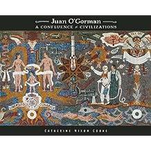 Juan O'Gorman: A Confluence of Civilizations