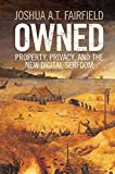 Owned: Property, Privacy, and the New Digital Serfdom
