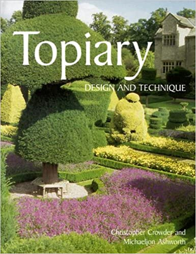 Topiary Design And Technique Crowder Christopher Ashworth