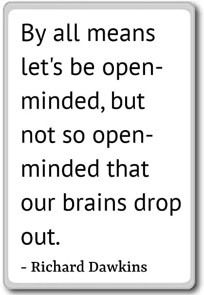 Open Minded Quotes Adorable Amazon By All Means Let's Be Openminded But Not Richard
