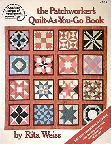 The patchworker's quilt-as-you-go book: Rita Weiss: 9780881950496 ... : quilt as you go books - Adamdwight.com