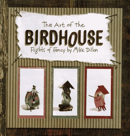 The Art of the Birdhouse: Flights of Fancy (Birdhouse Salt)