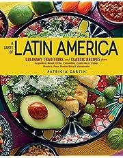 A Taste of Latin America: Culinary Traditions and Classic Recipes from Argentina, Brazil, Chile, Colombia, Costa Rica, Cuba, Mexico, Peru, Puerto Rico & Venezuela
