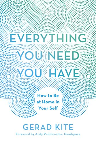Everything You Need You Have: How to Be at Home in Your Self by [Kite, Gerad]