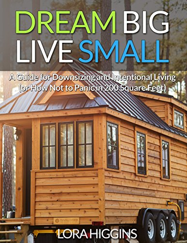(Dream Big, Live Small: A Guide to Downsizing and Intentional Living (or How Not to Panic in 200 Square Feet))