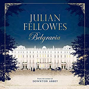 Julian Fellowes's Belgravia Audiobook