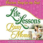 Life Lessons for Busy Moms: 7 Essential Ingredients to Organize and Balance Your World | Jack Canfield,Mark Victor Hansen