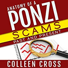 Anatomy of a Ponzi: Scams Past and Present Audiobook by Colleen Cross Narrated by Randal Schaffer