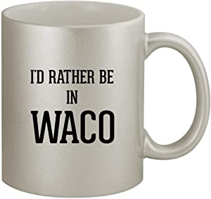 I'd Rather Be In WACO - 11oz Silver Coffee Mug Cup, Silver