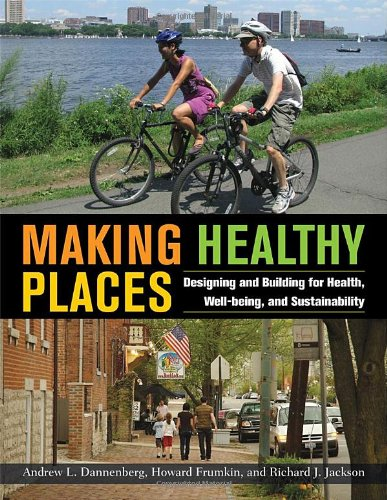 Making Healthy Places: Designing and Building for Health, Well-being, and Sustainability pdf epub download ebook
