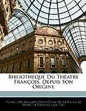 Bibliotheque du Théatre François, Depuis Son Origine, Pierre Jean Boudot, 1144540925