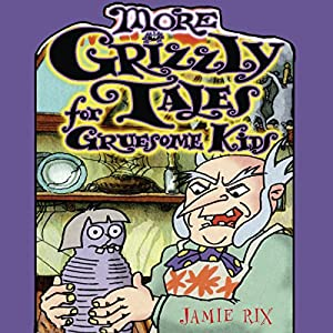 More Grizzly Tales for Gruesome Kids Audiobook
