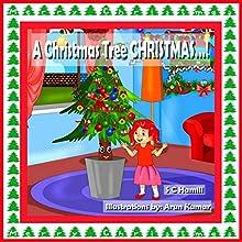 A Christmas Tree Christmas! | Livre audio Auteur(s) : S C Hamill Narrateur(s) : S C Hamill, Maria Tamayo